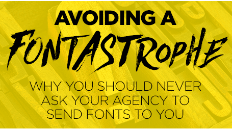 Avoiding a Fontastrophe: Why You Should Never Ask Your Agency to Send Fonts to You