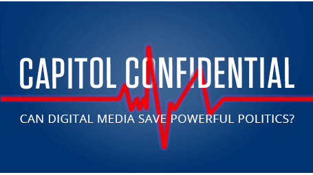 Capitol Confidential: Can Digital Media Save Powerful Politics?