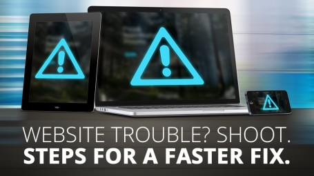 Website trouble? Shoot. Two Steps for a faster fix.