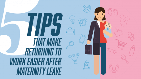 Tips That Will Make Returning Back to Work Easier After Maternity Leave