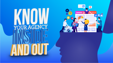 Know Your Agency Inside and Out