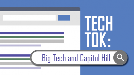 Tech Tok: Big Tech and Capitol Hill.