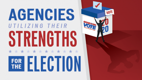 Agencies Utilizing their Strengths for the Election