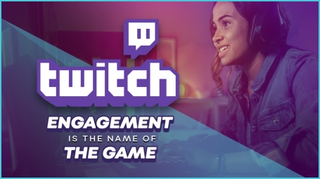 Twitch: Engagement is the Name of the Game