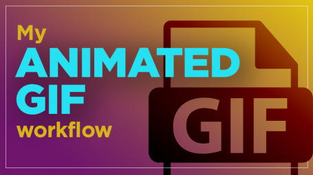 My Animated GIF Workflow: How to Build GIFs Like a Pro and Ensure Revisions Are Easy-Peasy.