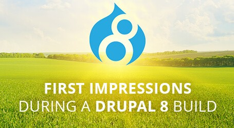 First Impressions During a Drupal 8 Website Build