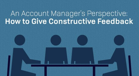 An Account Manager's Perspective: How to Give Constructive Feedback
