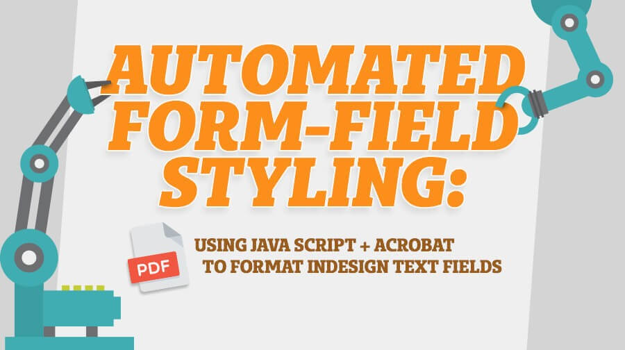 Automated form-field styling: Goodbye Times New Roman, hello Acrobat