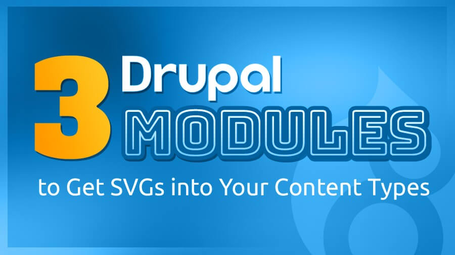 3 Drupal Modules to Get SVGs into Your Content Types| Texas