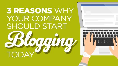 Reasons Why Your Company Should Start Blogging Today