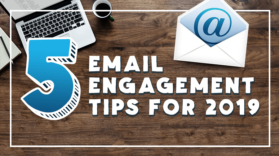 Email Engagement Tips for 2019