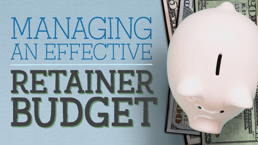 Managing an Effective Retainer Budget